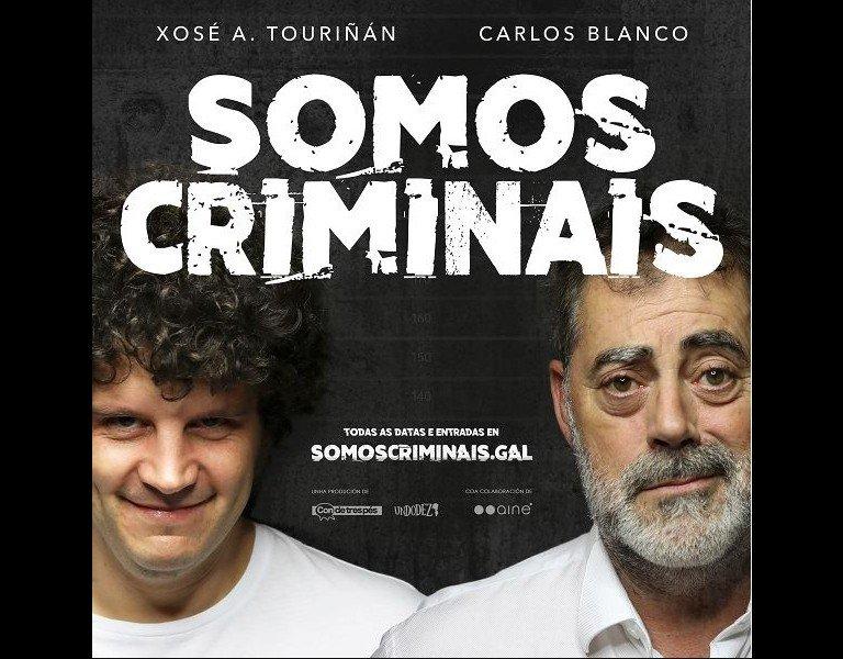 SOMOS CRIMINAIS: CARLOS BLANCO E XOSÉ A. TOURIÑAN